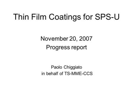 Thin Film Coatings for SPS-U November 20, 2007 Progress report Paolo Chiggiato in behalf of TS-MME-CCS.