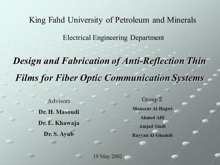 Design and Fabrication of Anti-Reflection Thin Films for Fiber Optic Communication Systems Advisors Dr. H. Masoudi Dr. E. Khawaja Dr. S. Ayub Group E Mansour.
