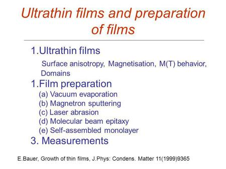 Ultrathin films and preparation of films 1.Ultrathin films Surface anisotropy, Magnetisation, M(T) behavior, Domains 1.Film preparation (a) Vacuum evaporation.