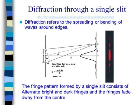 Diffraction through a single slit Diffraction refers to the spreading or bending of waves around edges. The fringe pattern formed by a single slit consists.