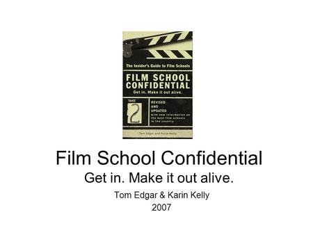 Film School Confidential Get in. Make it out alive. Tom Edgar & Karin Kelly 2007.