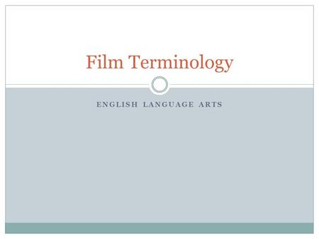 ENGLISH LANGUAGE ARTS Film Terminology. Literary Aspects of Film Those aspects that films share with literature: plot characters setting themes point.
