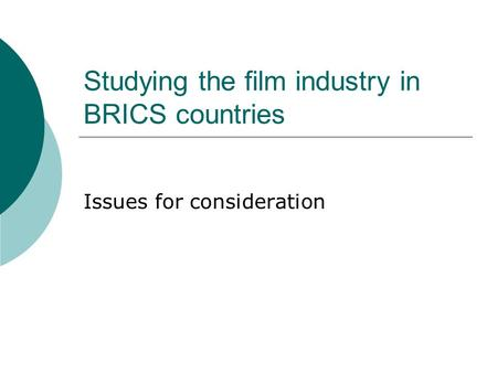 Studying the film industry in BRICS countries Issues for consideration.