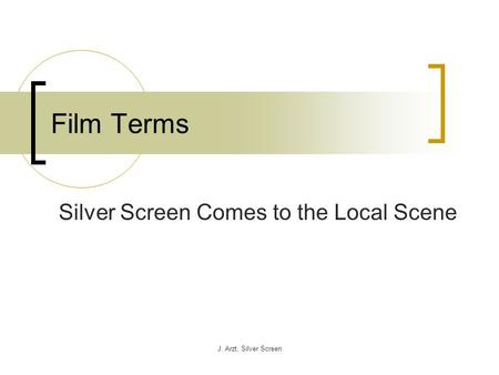 J. Arzt, Silver Screen Film Terms Silver Screen Comes to the Local Scene.