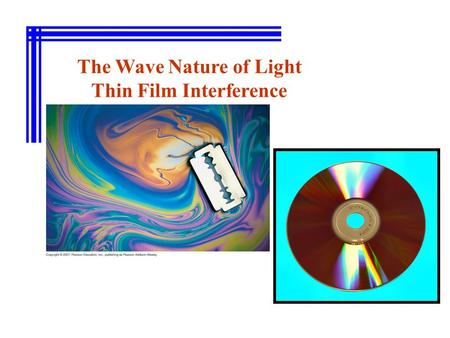 The Wave Nature of Light Thin Film Interference. Objectives, you should be able to: 1.Understand the principles of refraction 2.Apply the principles of.