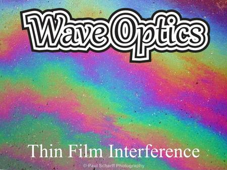 Thin Film Interference. What is a thin film? A thin film is a thin layer of material that has a different index of refraction than its surroundings. Thin.