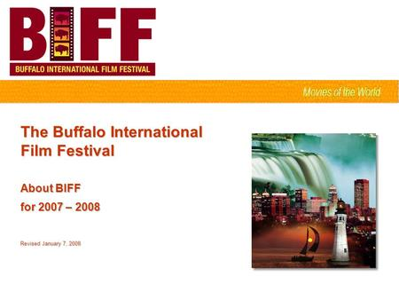 The Buffalo International Film Festival About BIFF for 2007 – 2008 Revised January 7, 2008.