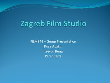 FILM344 – Group Presentation Russ Austin Trevor Bena Peter Carta.