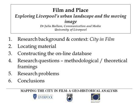 1.Research background & context: City in Film 2.Locating material 3.Constructing the on-line database 4.Research questions – methodological / theoretical.