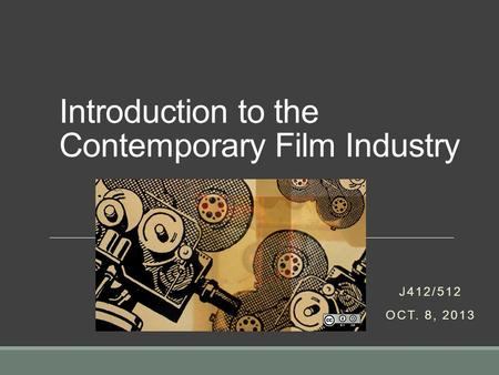 Introduction to the Contemporary Film Industry J412/512 OCT. 8, 2013.