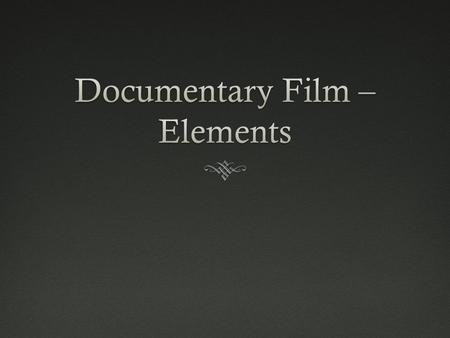 Doc Film – elements/structureDoc Film – elements/structure  -of-documentary-film/