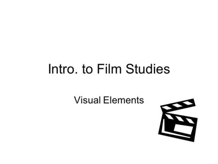 Intro. to Film Studies Visual Elements. Shot The basic storytelling tool for the filmmaker A single view from the camera From one cut until the next –