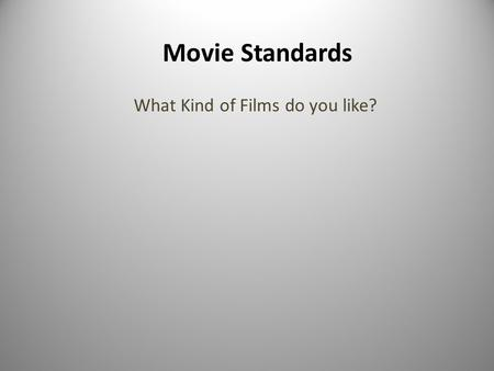 Movie Standards What Kind of Films do you like?. Entertainment influences and reflects the substance of our thoughts. The kind of film we choose to view.