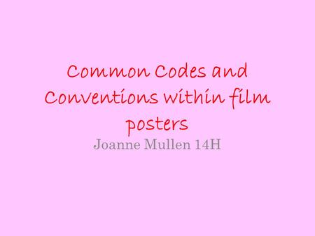 Common Codes and Conventions within film posters Joanne Mullen 14H.