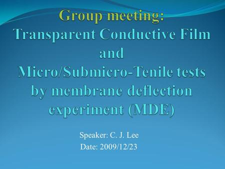 Speaker: C. J. Lee Date: 2009/12/23. Outline Micro/Submicro-tensile tests Mechanical test methods for the thin films Membrane deflection experiment(MDE)