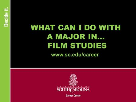WHAT CAN I DO WITH A MAJOR IN... FILM STUDIES www.sc.edu/career.