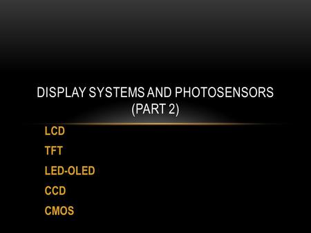 LCD TFT LED-OLED CCD CMOS DISPLAY SYSTEMS AND PHOTOSENSORS (PART 2)