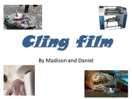 Cling film By Madison and Daniel. Cling film is a single-use product that can't be recycled and doesnt decompose in landfill. It is the same with other.