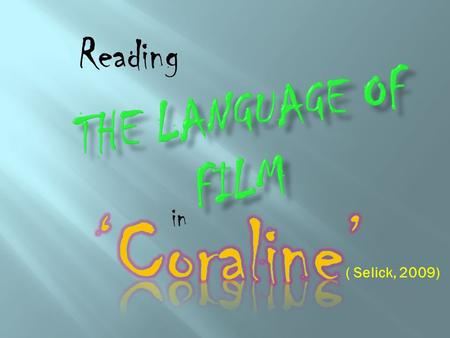 In Reading ( Selick, 2009). Coraline is a stop motion animated film in the fantasy/ horror genre. Fantasy – an imaginary world In which the conflict of.