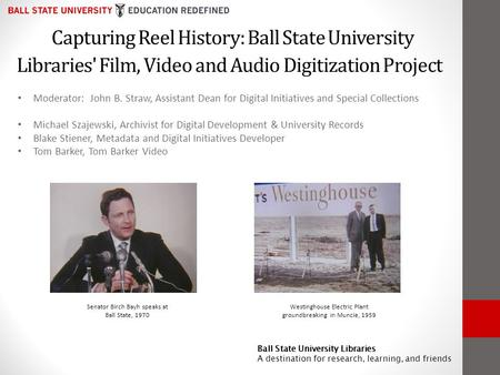 Ball State University Libraries A destination for research, learning, and friends Capturing Reel History: Ball State University Libraries' Film, Video.