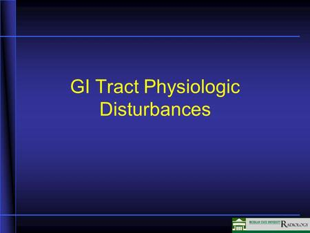 GI Tract Physiologic Disturbances. Intestinal Obstruction Obstruction to the antegrade flow of intestinal contents Mechanical –Blockage within the lumen.