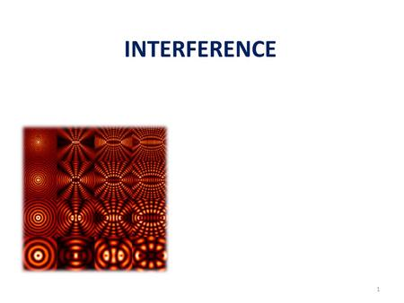 1 INTERFERENCE 2 Topics Two source interference Double-slit interference Coherence Intensity in double slit interference Interference from thin film.