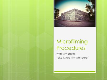 Microfilming Procedures with Kim Smith (aka Microfilm Whisperer)