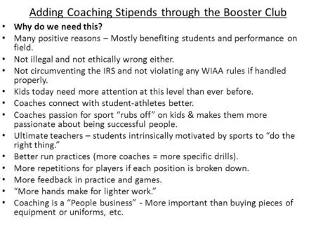 Adding Coaching Stipends through the Booster Club Why do we need this? Many positive reasons – Mostly benefiting students and performance on field. Not.