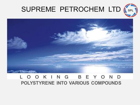 POLYSTYRENE INTO VARIOUS COMPOUNDS SUPREME PETROCHEM LTD.