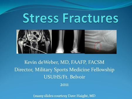Kevin deWeber, MD, FAAFP, FACSM Director, Military Sports Medicine Fellowship USUHS/Ft. Belvoir 2011 (many slides courtesy Dave Haight, MD.