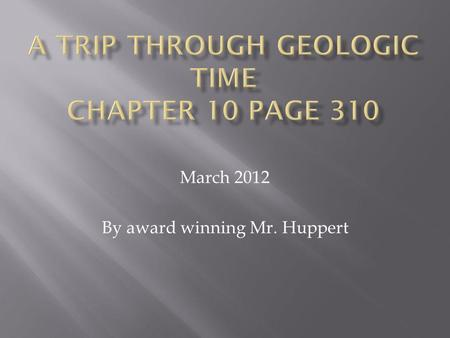 March 2012 By award winning Mr. Huppert. 1. What is a fossil? A fossil is the preserved remains or traces of living things Provides evidence of how life.