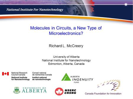 1 University of Alberta National Institute for Nanotechnology Edmonton, Alberta, Canada Molecules in Circuits, a New Type of Microelectronics? Richard.