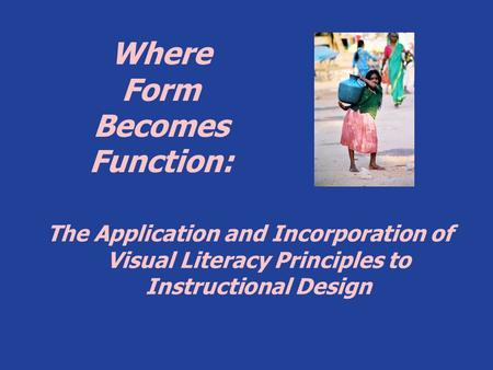 Where Form Becomes Function: The Application and Incorporation of Visual Literacy Principles to Instructional Design.