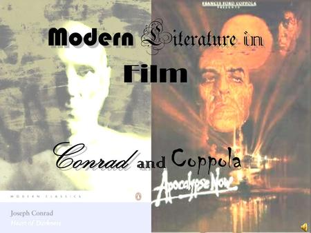 Modern Literature in Film Conrad and Coppola Modern Literature – at a glance 1915 – 1945 Exposed an overall darker and edgier mood.darker Authors influenced.