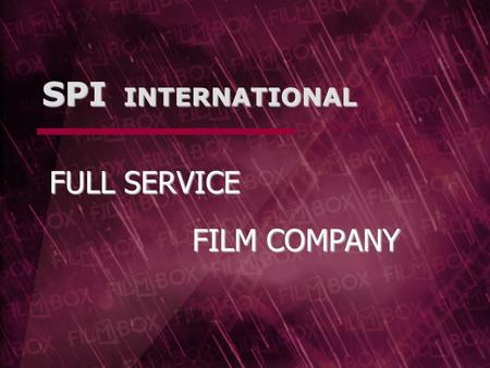 SPI INTERNATIONAL FULL SERVICE FILM COMPANY. 1Q2009 SPI group DISTRIBUTION - CINEMA & DVD & VOD – major buyer and distributor of independent movies in.