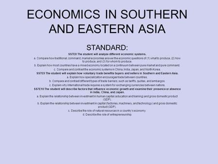 ECONOMICS IN SOUTHERN AND EASTERN ASIA STANDARD: SS7E8 The student will analyze different economic systems. a. Compare how traditional, command, market.