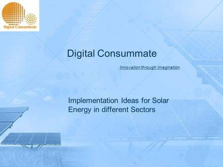 Digital Consummate Innovation through Imagination Implementation Ideas for Solar Energy in different Sectors.