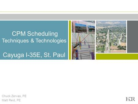 CPM Scheduling Techniques & Technologies Cayuga I-35E, St. Paul