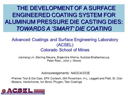 Jianliang Lin, Sterling Meyers, Brajendra Mishra, Sudipta Bhattacharyya, Peter Ried,, John J. Moore Advanced Coatings and Surface Engineering Laboratory.