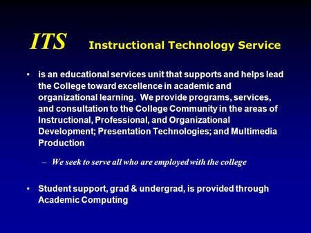 ITS Instructional Technology Service is an educational services unit that supports and helps lead the College toward excellence in academic and organizational.