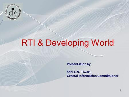 1 RTI & Developing World Presentation by Shri A.N. Tiwari, Central Information Commissioner.