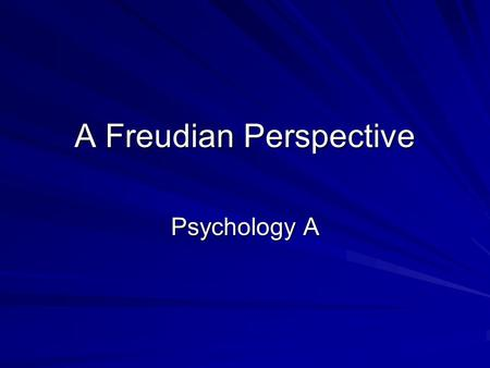 A Freudian Perspective Psychology A. Dr Sigmund Freud 1856- 1939 Oldest of eight children Married with 3 girls and 3 boys Jewish-anti-religion-All religion.
