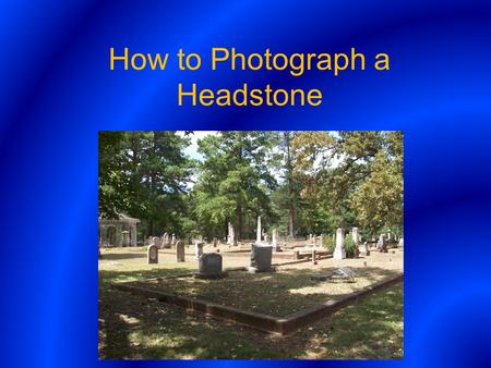 How to Photograph a Headstone. First Weather – For the best photographs go out to take pictures on a cloudy day to reduce extreme sunlight. Supplies –