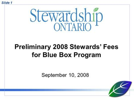 Preliminary 2008 Stewards Fees for Blue Box Program September 10, 2008 Slide 1.
