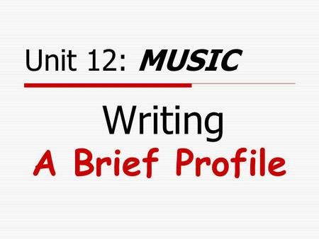 Writing A Brief Profile Unit 12: MUSIC. A Musician and Composer Bob Dylan.