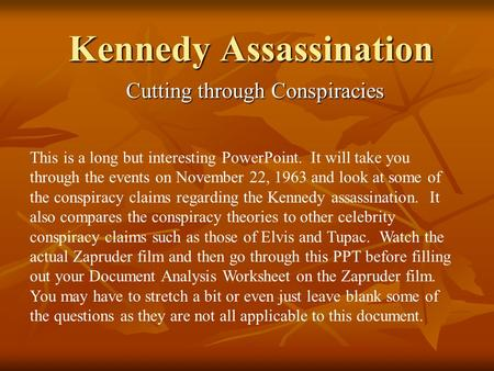 Kennedy Assassination Cutting through Conspiracies This is a long but interesting PowerPoint. It will take you through the events on November 22, 1963.