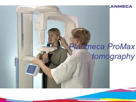 Planmeca ProMax tomography. Four tomography modes Wide beam linear tomography (film) Wide beam true linear tomography (film) Digital linear tomography.