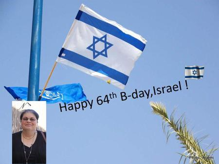 Happy 64 th B-day,Israel ! David Ben-Gurion was the first Prime Minister of Israel. He is considered the father of modern Israel. Ben-Gurion was also.