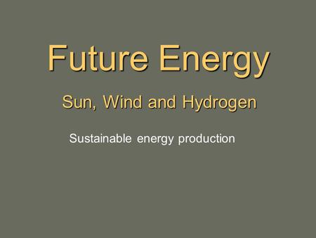 Future Energy Sun, Wind and Hydrogen Sustainable energy production.