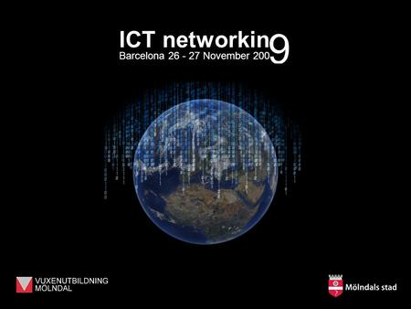 ICT networkin Barcelona 26 - 27 November 200 9. The City of Mölndal ICT networkin Barcelona 26 - 27 November 200 9 59.000 inhabitants. Bordering the city.
